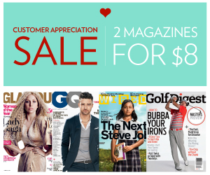 Post image for Magazine Customer Appreciation Sale-Score 2 Magazines for Only $8.00