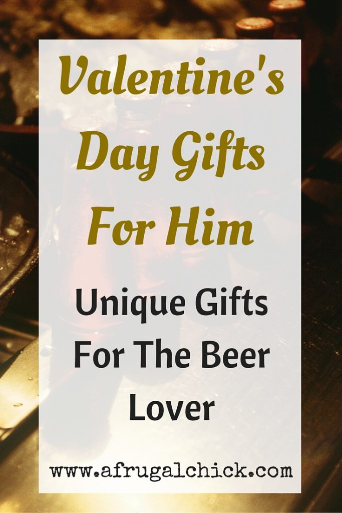 Valentine 39 S Day Gifts For Him Unique Gifts For The Beer Lover