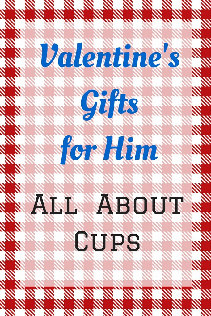 Valentine's Gifts for Him- All About Cups