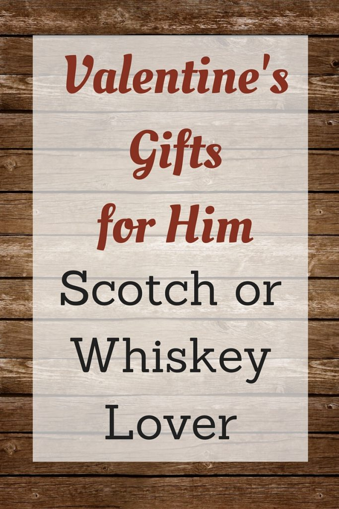 Valentine's Gifts for Scotch or Whiskey Drinkers