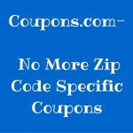 Coupons.com- No More Zip Code Specific Coupons