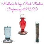 Mother's Day- Bird Feeders Beginning at $13.29