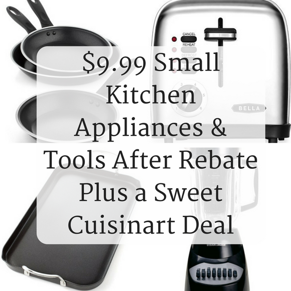 9-99-small-kitchen-appliances-tools-after-rebate-plus-a-sweet-cuisinart-deal