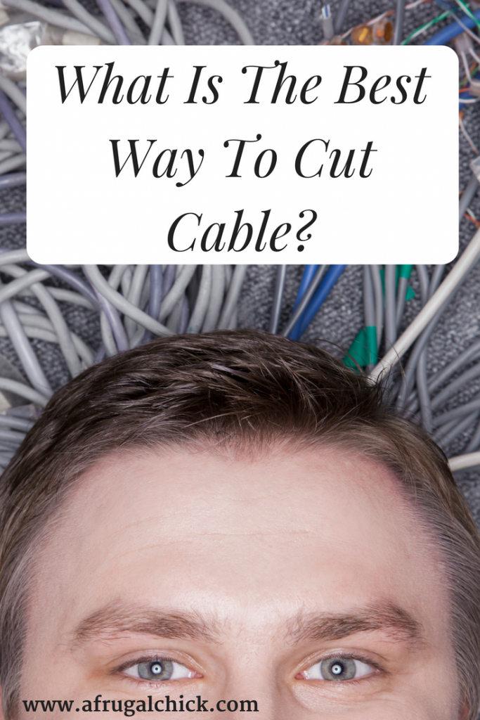 What Is The Best Way To Cut Cable? Follow these seven steps and you can cut cable with very little pain and very little money spent. Eliminate your cable bill to save big!