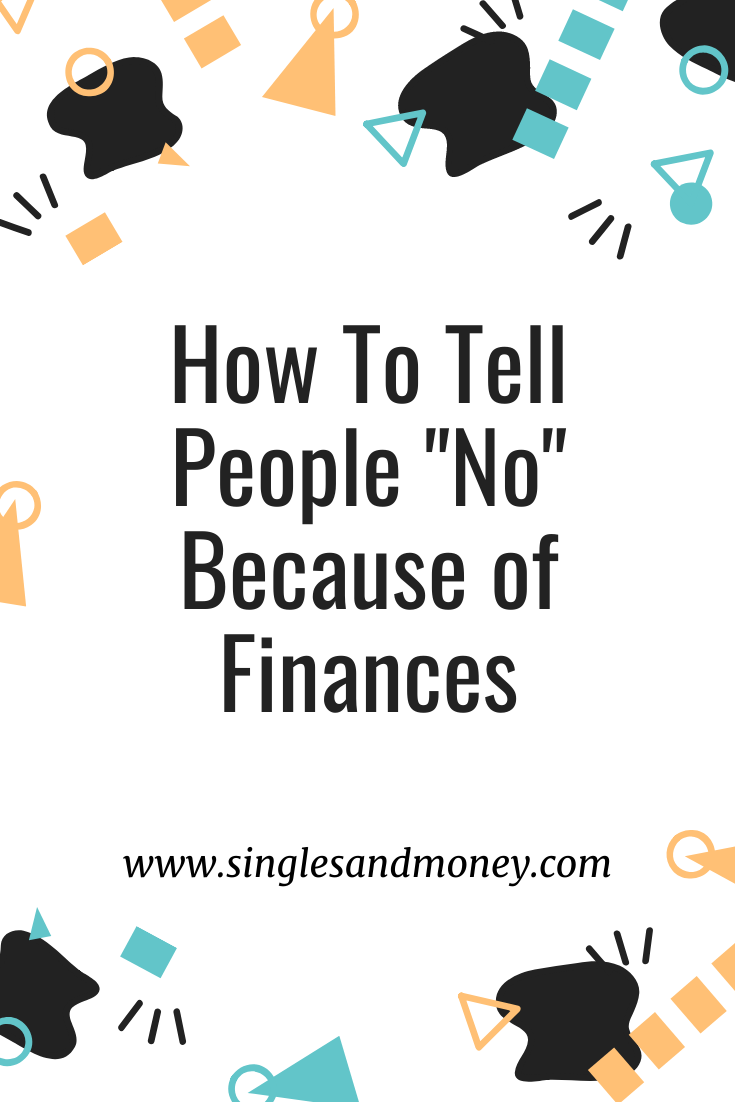 "How To Tell People ""No"" Because of Finances- Four easy ways to say ""no"" or offer alternative suggestions that won't break the bank!"